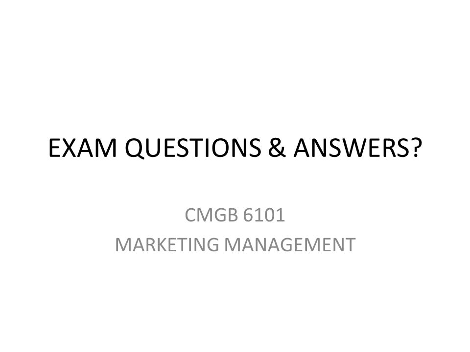 EXAM QUESTIONS & ANSWERS CMGB 6101 MARKETING MANAGEMENT
