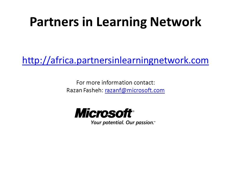 Partners in Learning Network http://africa.partnersinlearningnetwork.com For more information contact: Razan Fasheh: razanf@microsoft.comrazanf@microsoft.com