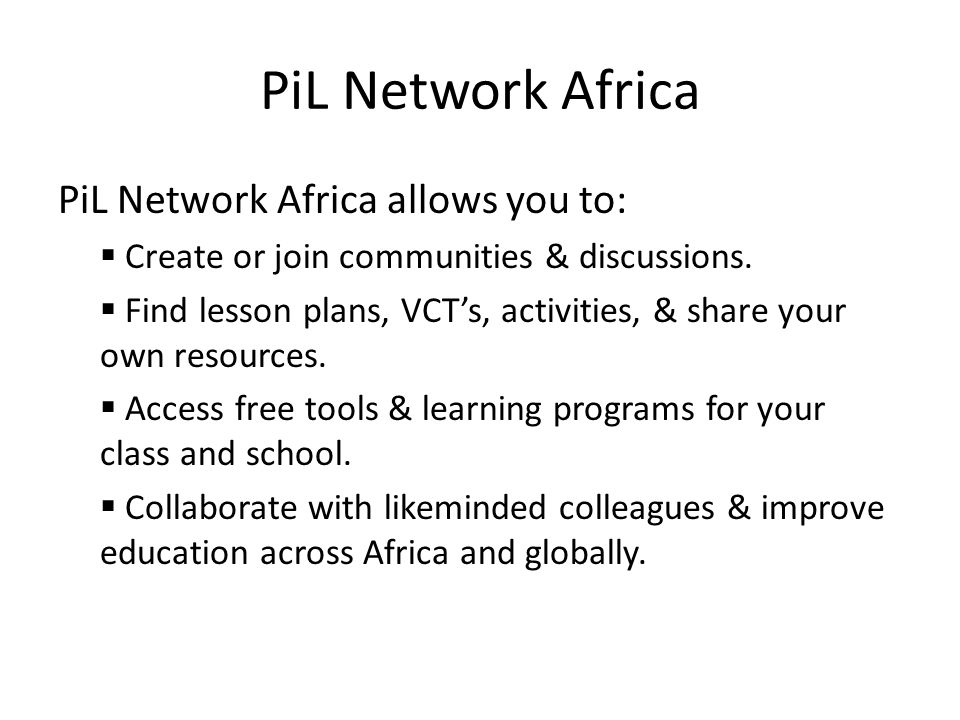 PiL Network Africa PiL Network Africa allows you to:  Create or join communities & discussions.