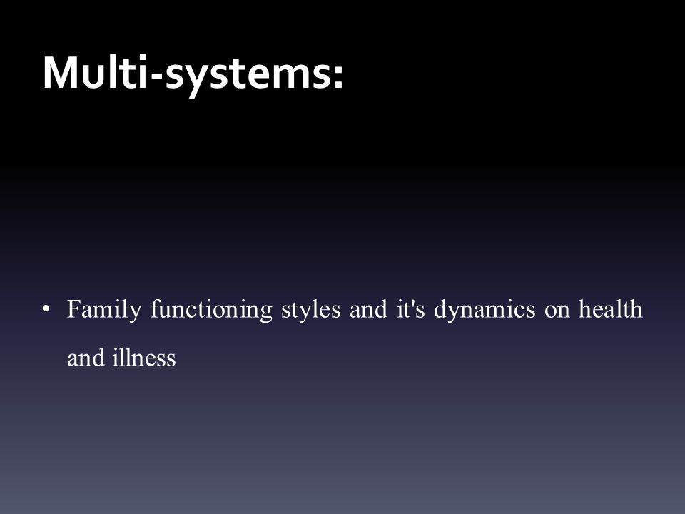 Multi-systems: Family functioning styles and it s dynamics on health and illness