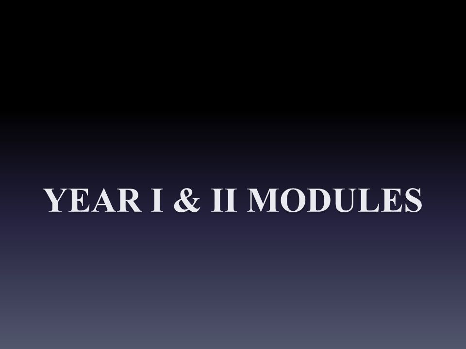 YEAR I & II MODULES