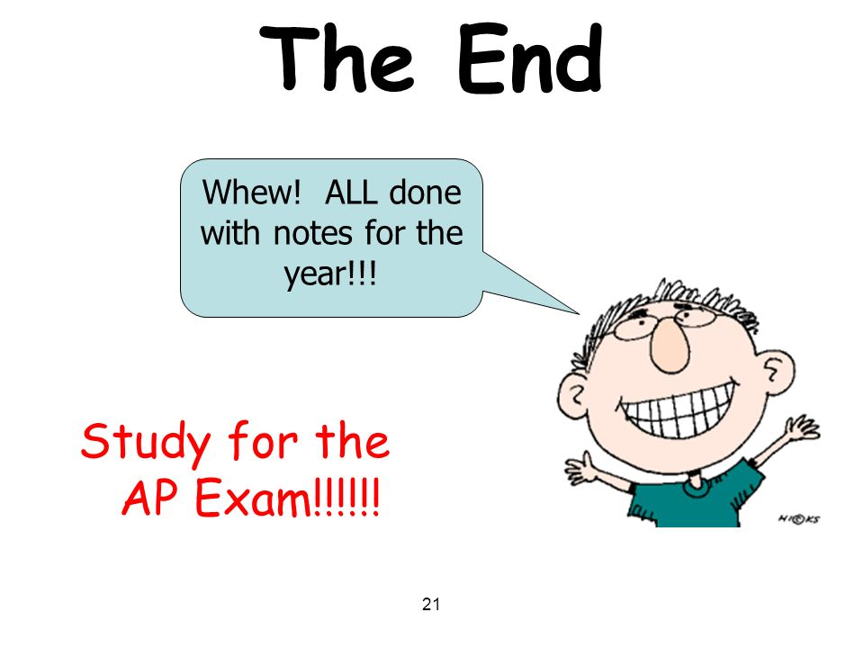 21 The End Study for the AP Exam!!!!!! Whew! ALL done with notes for the year!!!