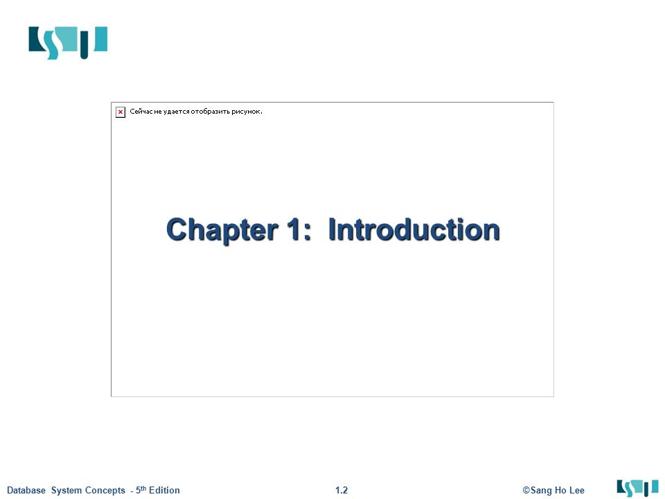 2 ©Sang Ho Lee1.2Database System Concepts - 5 th Edition Chapter 1: Introduction