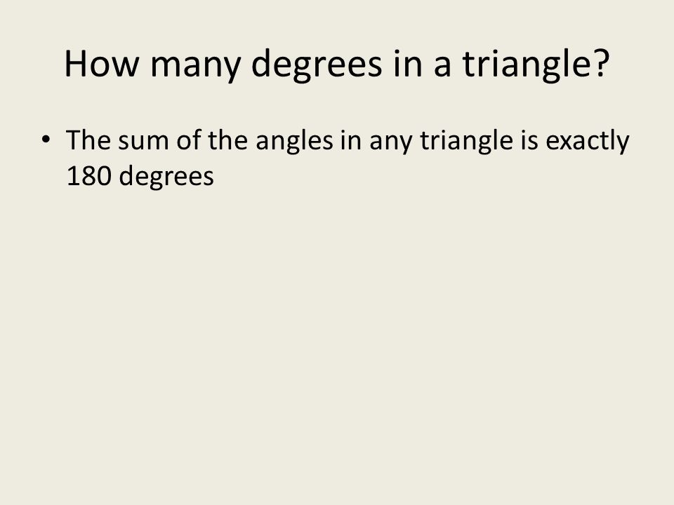 4.1 Triangle Angle Sum and Properties. How many degrees in a ...