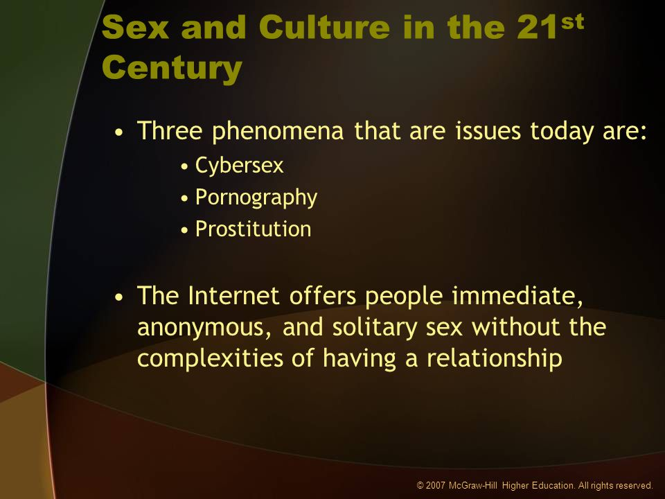 © 2007 McGraw-Hill Higher Education. All rights reserved. Sex and Culture in the 21 st Century Three phenomena that are issues today are: Cybersex Por