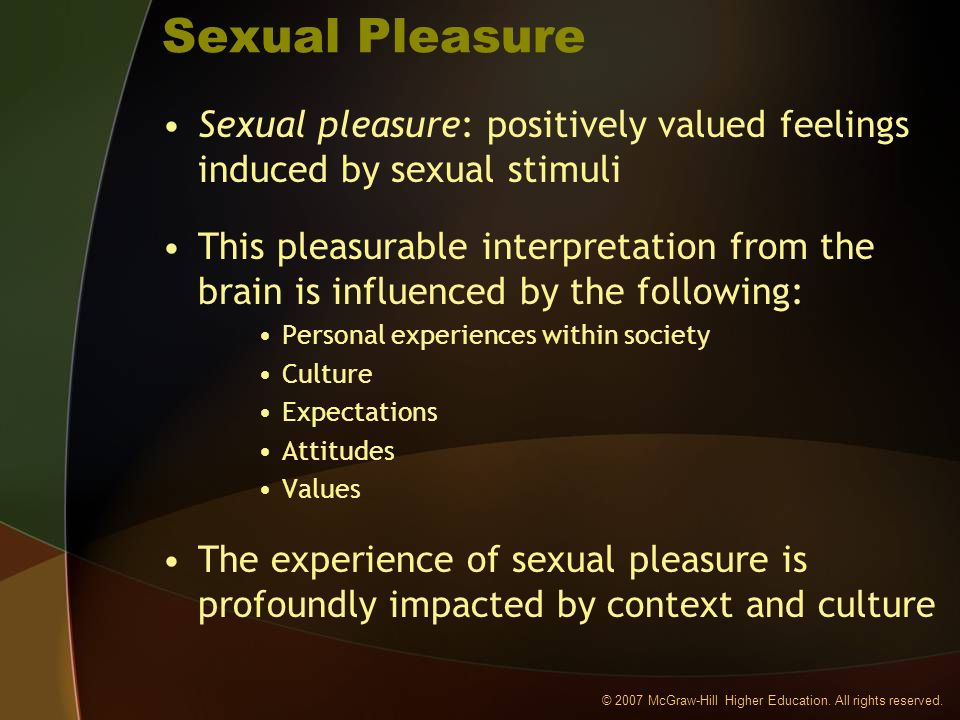 © 2007 McGraw-Hill Higher Education. All rights reserved. Sexual Pleasure Sexual pleasure: positively valued feelings induced by sexual stimuli This p