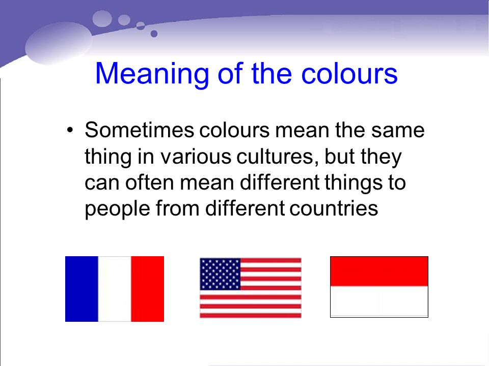 14 Meaning of the colours Sometimes colours mean the same thing in various  cultures, but they can often mean different things to people from different  ...