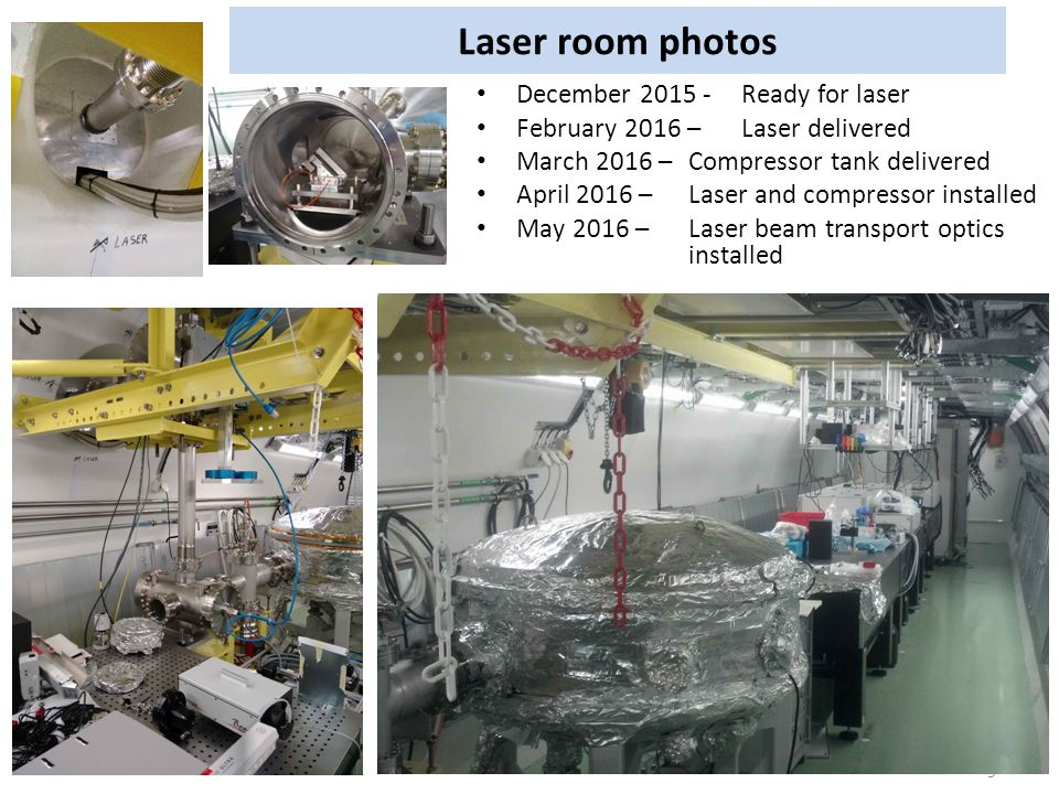 Laser room photos 9 December Ready for laser February 2016 – Laser delivered March 2016 – Compressor tank delivered April 2016 – Laser and compressor installed May 2016 –Laser beam transport optics installed