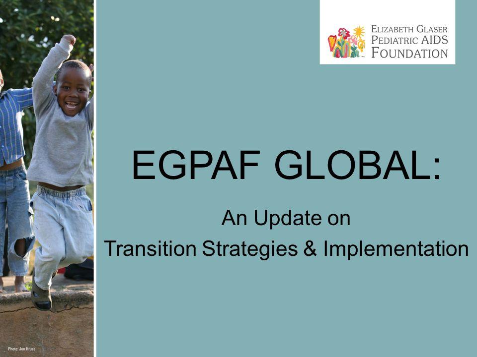 EGPAF GLOBAL: An Update on Transition Strategies & Implementation