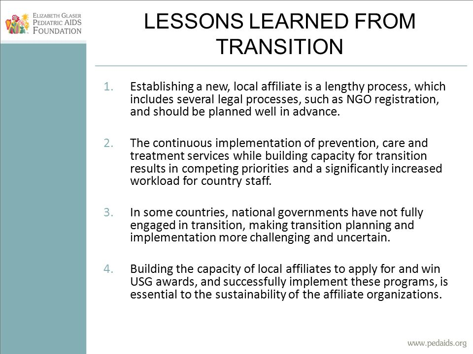 LESSONS LEARNED FROM TRANSITION 1.Establishing a new, local affiliate is a lengthy process, which includes several legal processes, such as NGO registration, and should be planned well in advance.