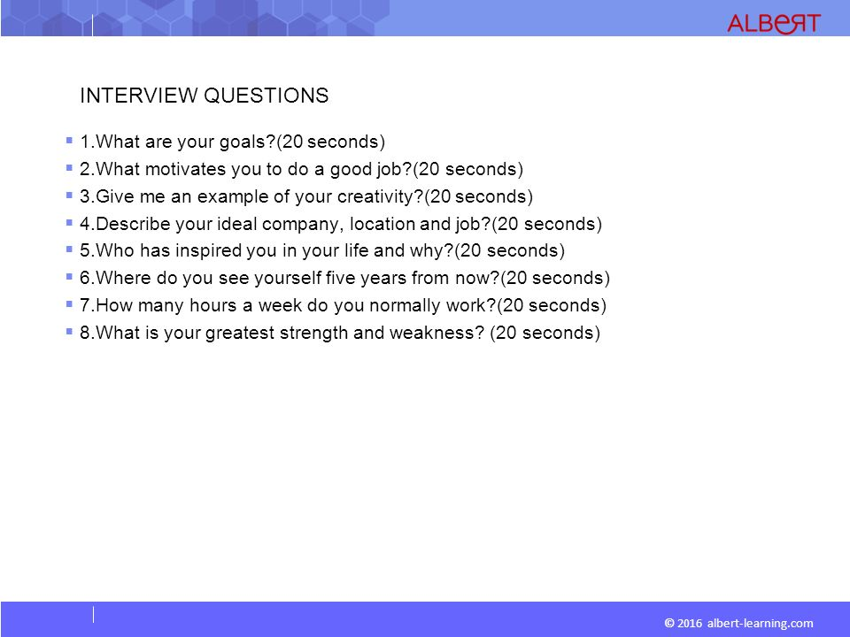 INTERVIEW QUESTIONS. © 2016 Albert Learning.com  1.What .