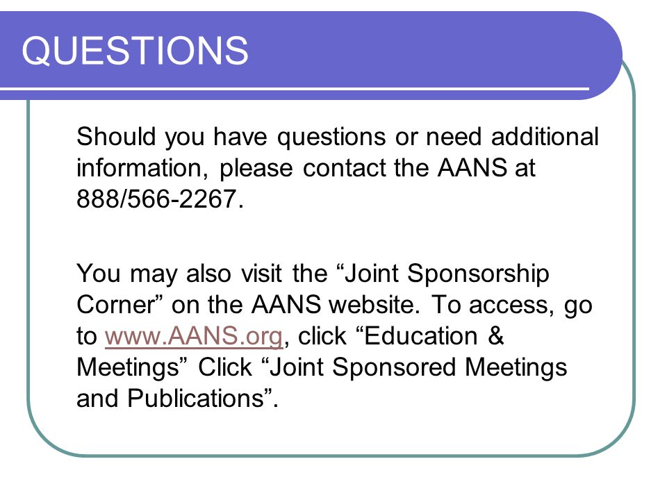 QUESTIONS Should you have questions or need additional information, please contact the AANS at 888/