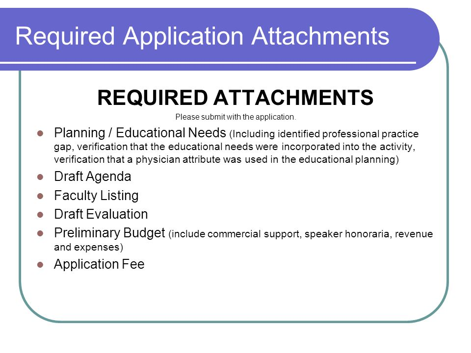 Required Application Attachments REQUIRED ATTACHMENTS Please submit with the application.