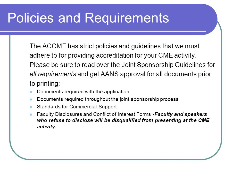 Policies and Requirements The ACCME has strict policies and guidelines that we must adhere to for providing accreditation for your CME activity.