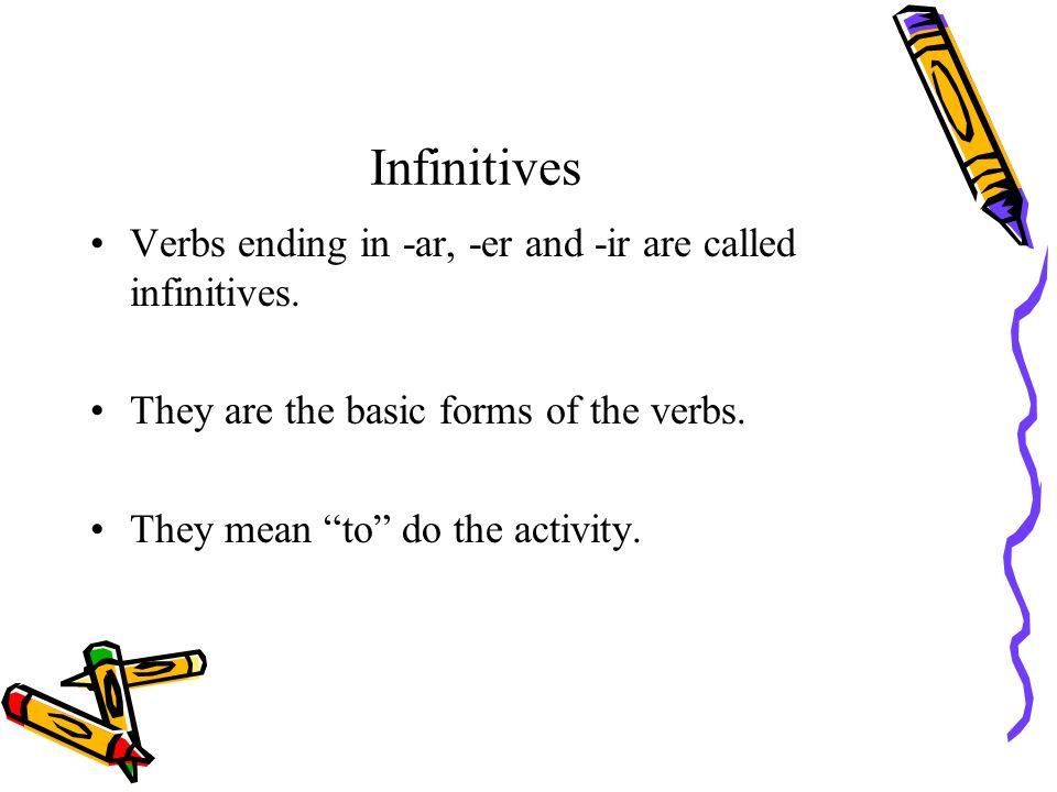 Los verbos -ar Español 1. Infinitives Verbs ending in -ar, -er and ...
