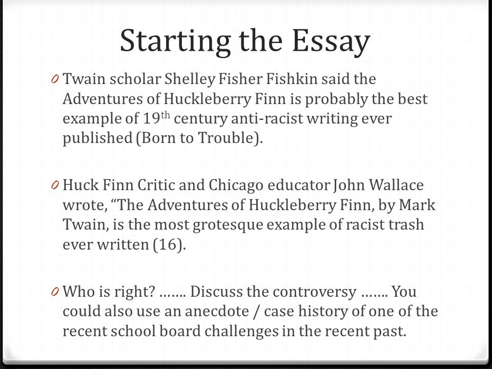 the adventures of huckleberry finn organizing your essay ppt  starting the essay 0 twain scholar shelley fisher fishkin said the adventures of huckleberry finn is