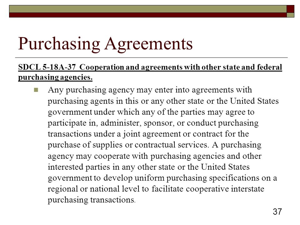 Purchasing Agreements SDCL 5-18A-37 Cooperation and agreements with other state and federal purchasing agencies.