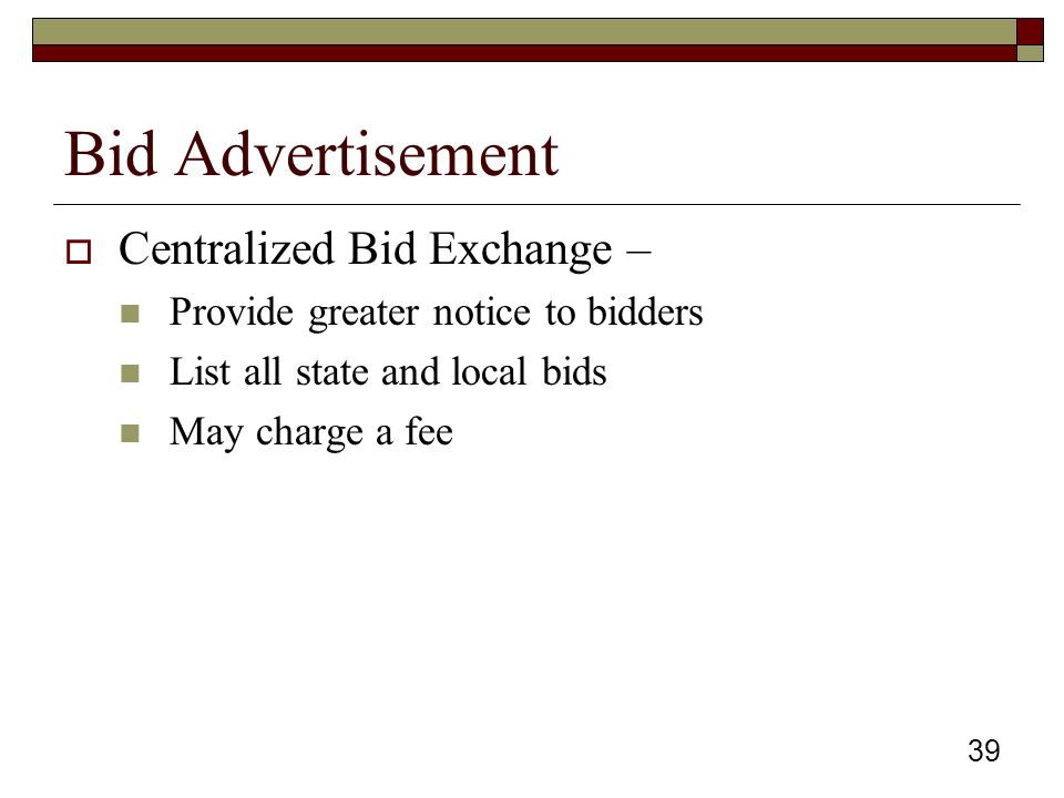39 Bid Advertisement  Centralized Bid Exchange – Provide greater notice to bidders List all state and local bids May charge a fee
