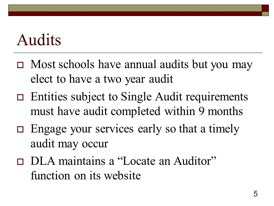 5 Audits  Most schools have annual audits but you may elect to have a two year audit  Entities subject to Single Audit requirements must have audit completed within 9 months  Engage your services early so that a timely audit may occur  DLA maintains a Locate an Auditor function on its website