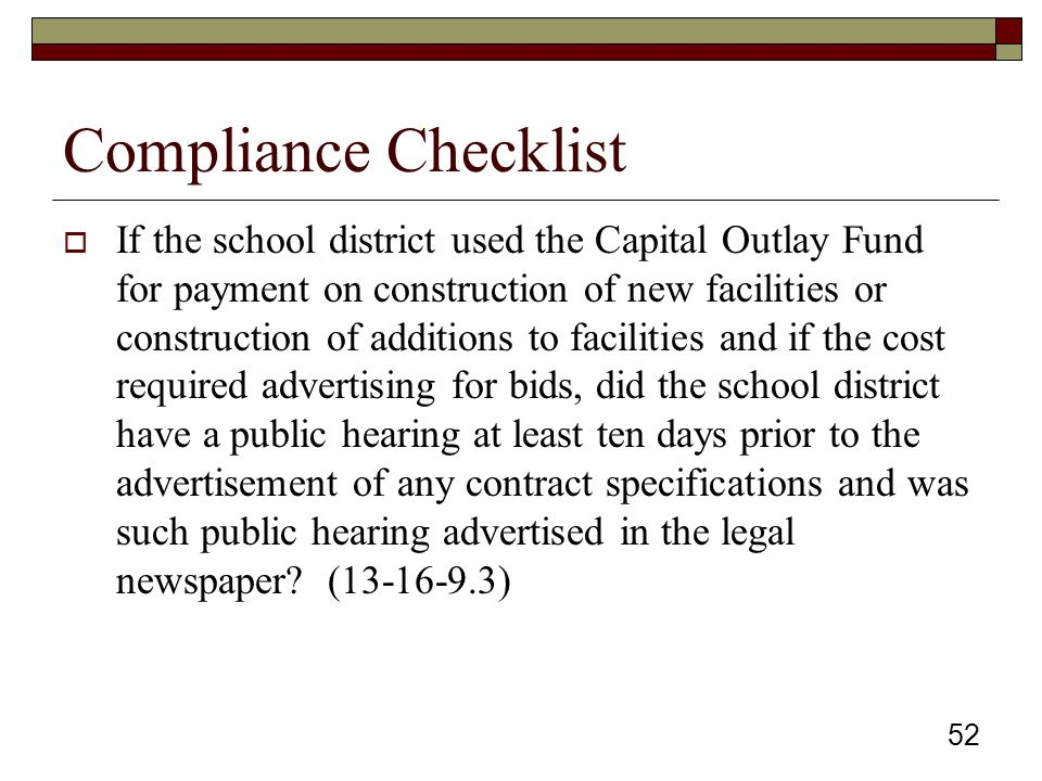 Compliance Checklist  If the school district used the Capital Outlay Fund for payment on construction of new facilities or construction of additions to facilities and if the cost required advertising for bids, did the school district have a public hearing at least ten days prior to the advertisement of any contract specifications and was such public hearing advertised in the legal newspaper.