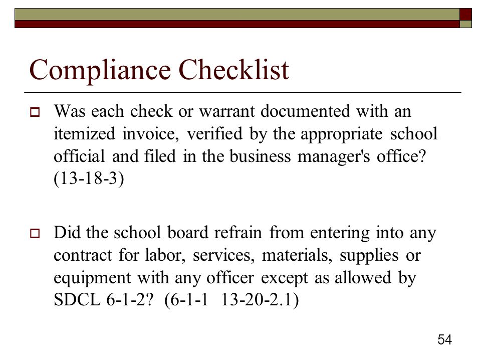 Compliance Checklist  Was each check or warrant documented with an itemized invoice, verified by the appropriate school official and filed in the business manager s office.