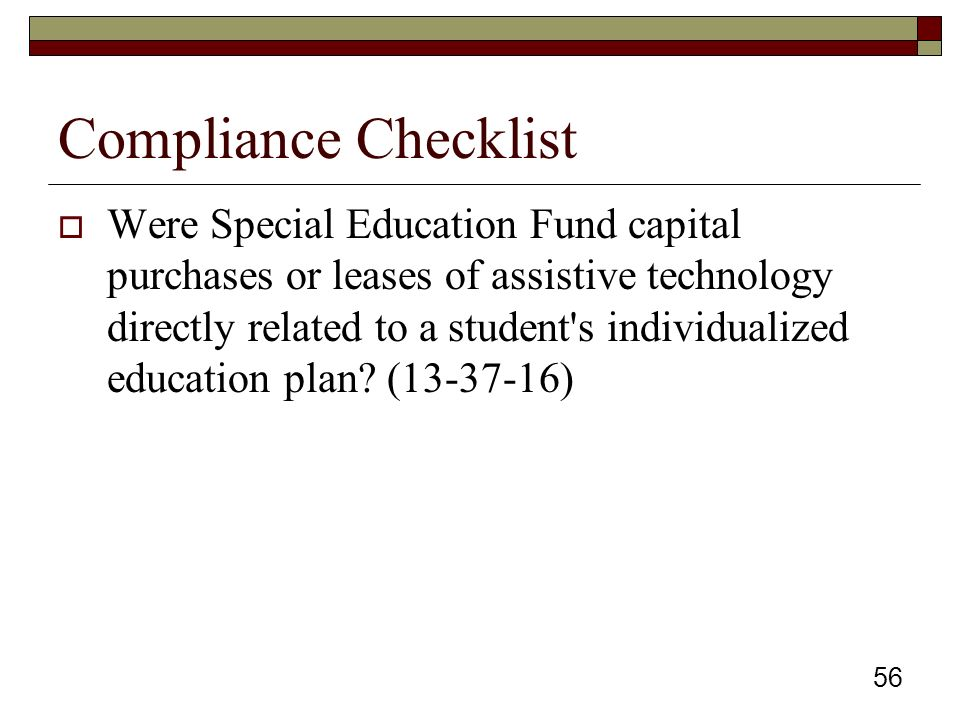 Compliance Checklist  Were Special Education Fund capital purchases or leases of assistive technology directly related to a student s individualized education plan.