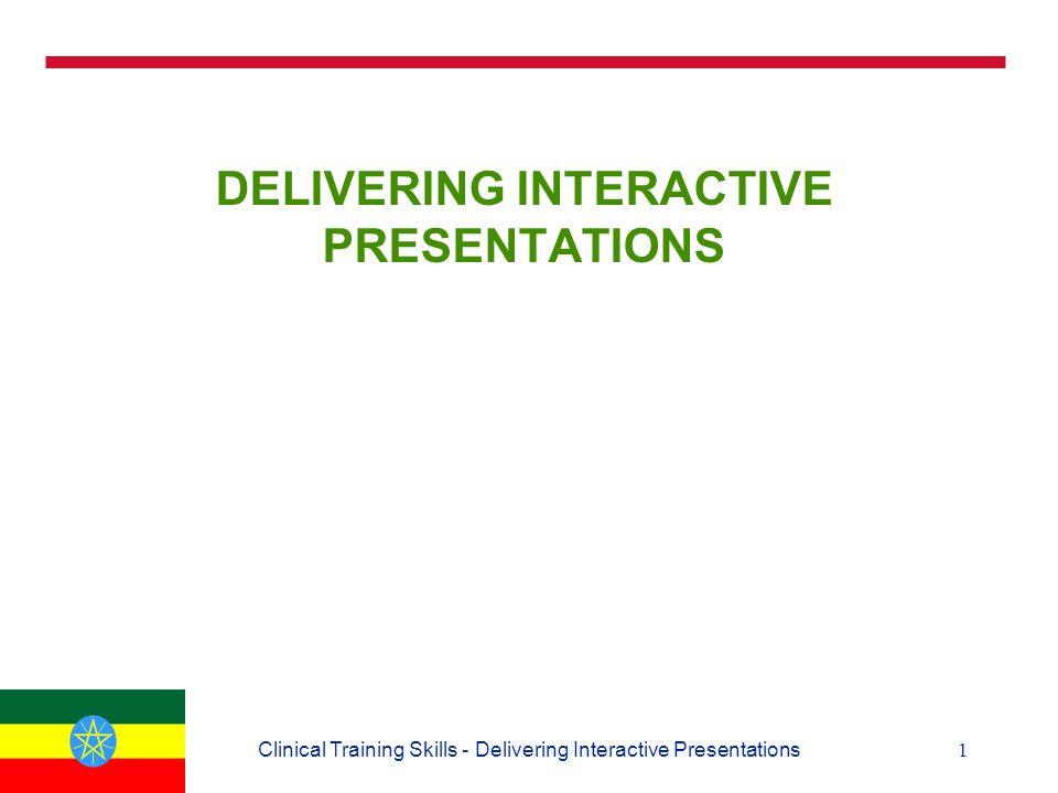 1Clinical Training Skills - Delivering Interactive Presentations DELIVERING INTERACTIVE PRESENTATIONS