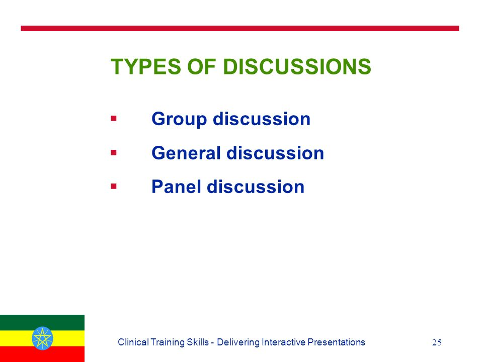 25Clinical Training Skills - Delivering Interactive Presentations TYPES OF DISCUSSIONS  Group discussion  General discussion  Panel discussion