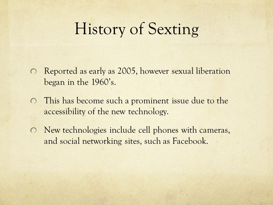 History of Sexting Reported as early as 2005, however sexual liberation  began in the 1960's