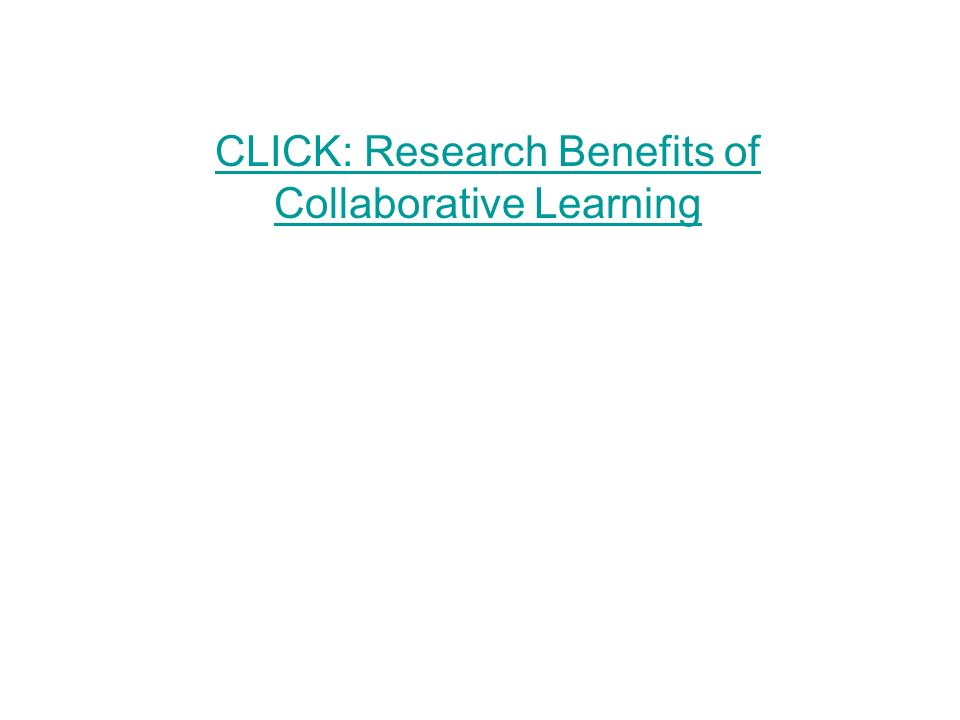 CLICK: Research Benefits of Collaborative Learning