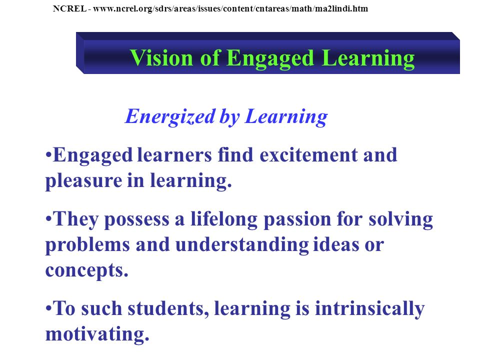 NCREL -   Energized by Learning Engaged learners find excitement and pleasure in learning.