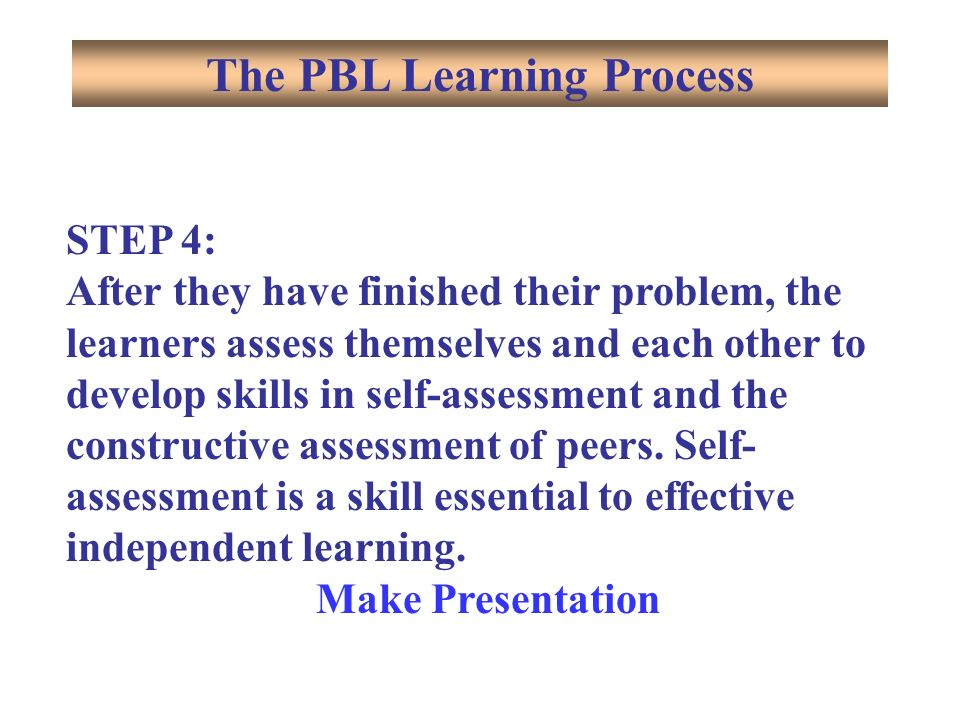 STEP 4: After they have finished their problem, the learners assess themselves and each other to develop skills in self-assessment and the constructive assessment of peers.