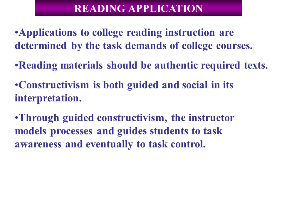 Applications to college reading instruction are determined by the task demands of college courses.