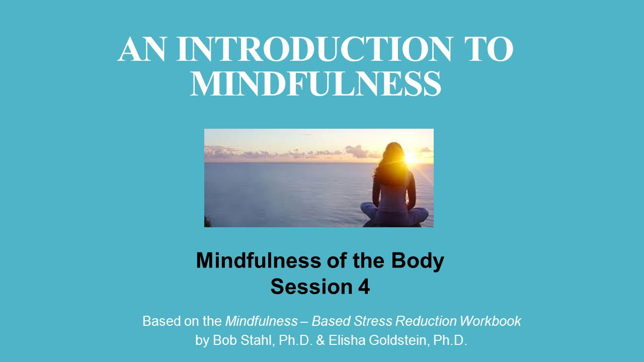 Based on the Mindfulness – Based Stress Reduction Workbook by Bob ...