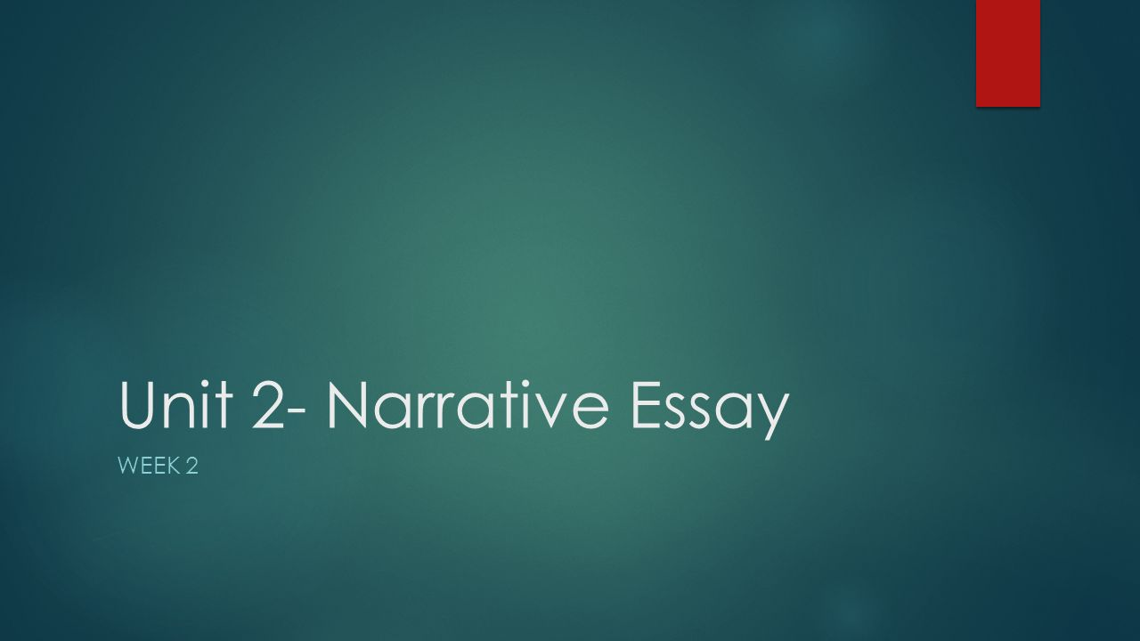 unit narrative essay week what is a narrative essay a 1 unit 2 narrative essay week 2