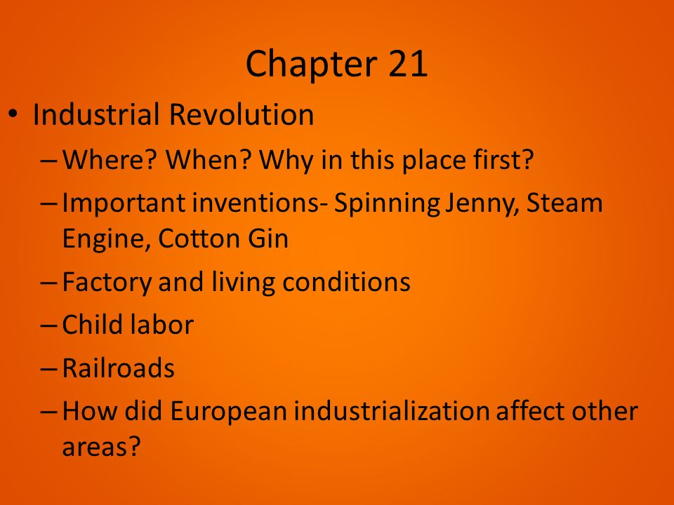 Chapter 21 Industrial Revolution – Where. When. Why in this place first.