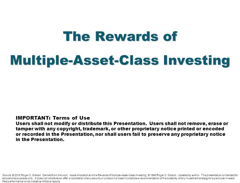 The Rewards Of Multiple Asset Class Investing IMPORTANT: Terms Of Use Users  Shall