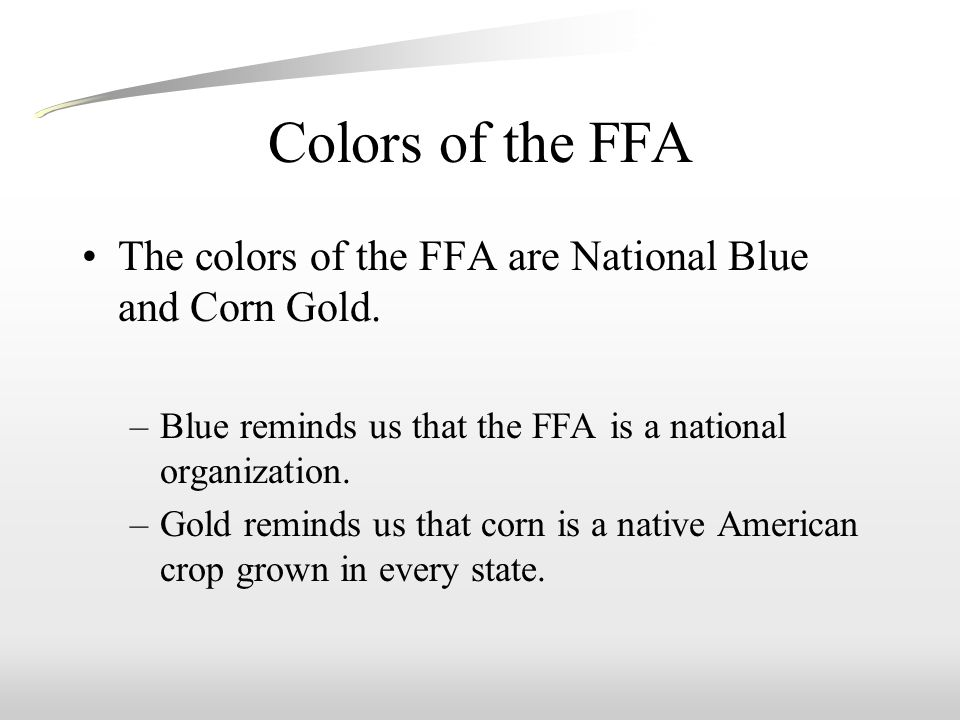 Colors of the FFA The colors of the FFA are National Blue and Corn Gold.