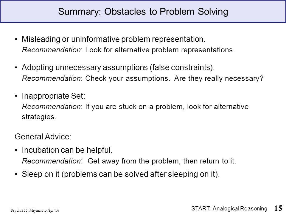 Psych 355, Miyamoto, Spr 16 15 Summary: Obstacles to Problem Solving Misleading or uninformative problem representation.