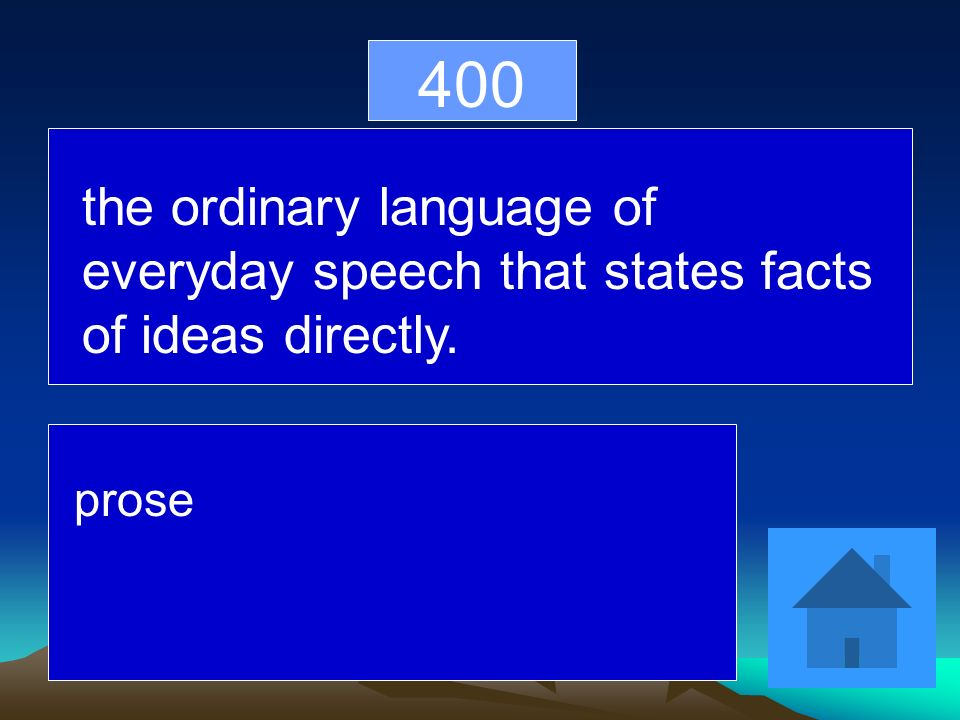 400 the ordinary language of everyday speech that states facts of ideas directly. prose