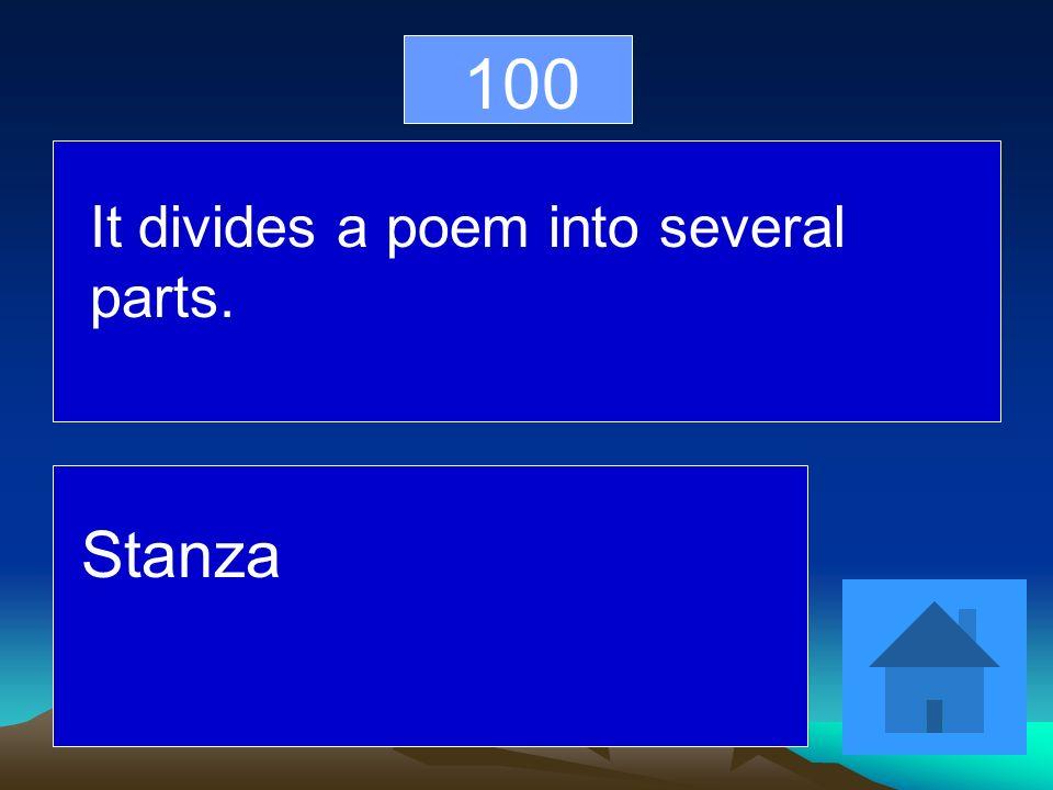 100 It divides a poem into several parts. Stanza
