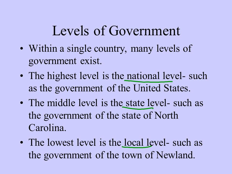 Levels of Government Within a single country, many levels of government exist. The highest level is the national level- such as the government of the