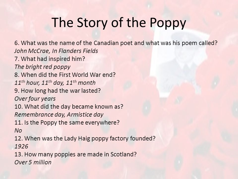 The Story of the Poppy 6. What was the name of the Canadian poet and what was his poem called.