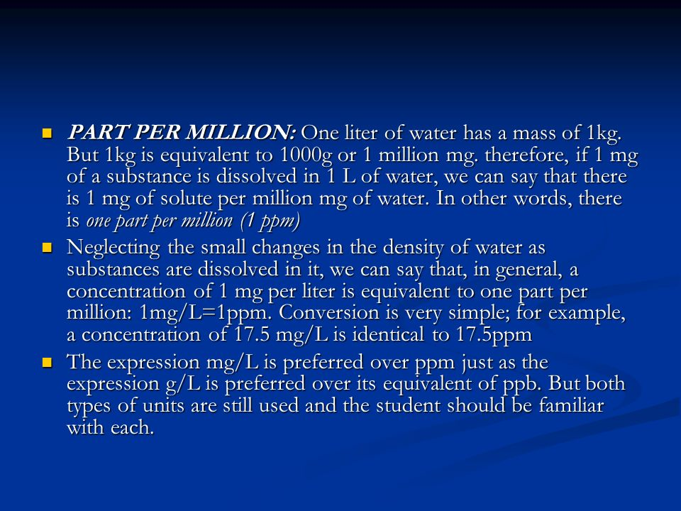 PART PER MILLION: One liter of water has a mass of 1kg.