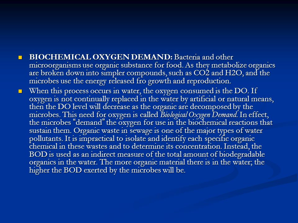 BIOCHEMICAL OXYGEN DEMAND: Bacteria and other microorganisms use organic substance for food.