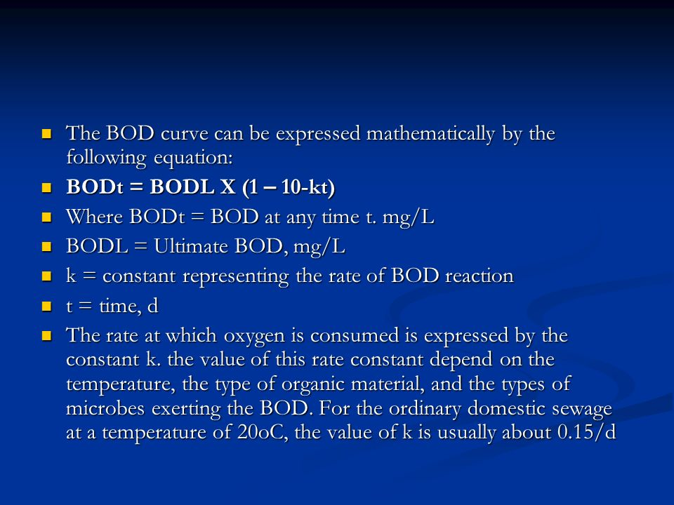 The BOD curve can be expressed mathematically by the following equation: The BOD curve can be expressed mathematically by the following equation: BODt = BODL X (1 – 10-kt) BODt = BODL X (1 – 10-kt) Where BODt = BOD at any time t.