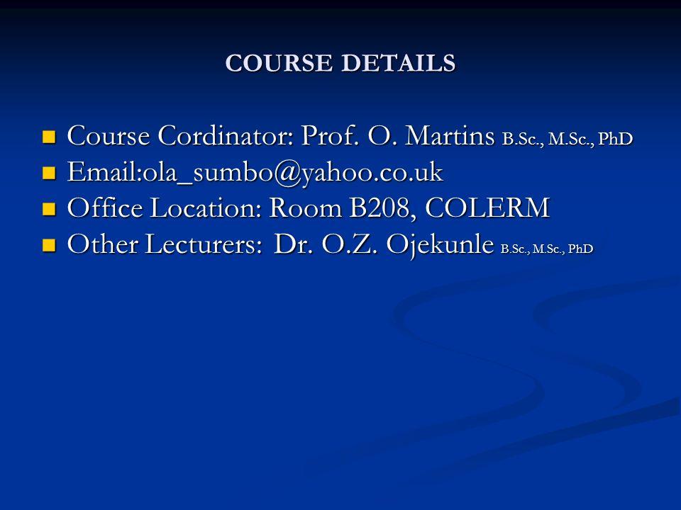 COURSE DETAILS Course Cordinator: Prof. O. Martins B.Sc., M.Sc., PhD Course Cordinator: Prof.