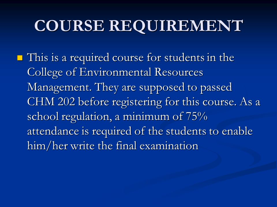 COURSE REQUIREMENT This is a required course for students in the College of Environmental Resources Management.