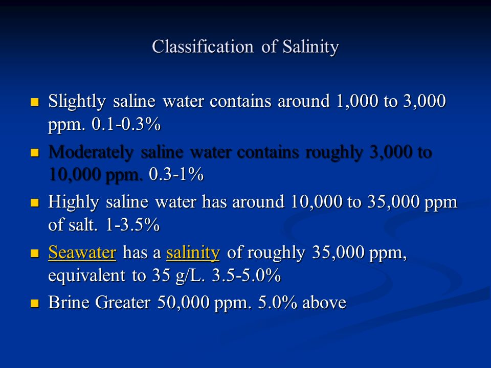Classification of Salinity Slightly saline water contains around 1,000 to 3,000 ppm.