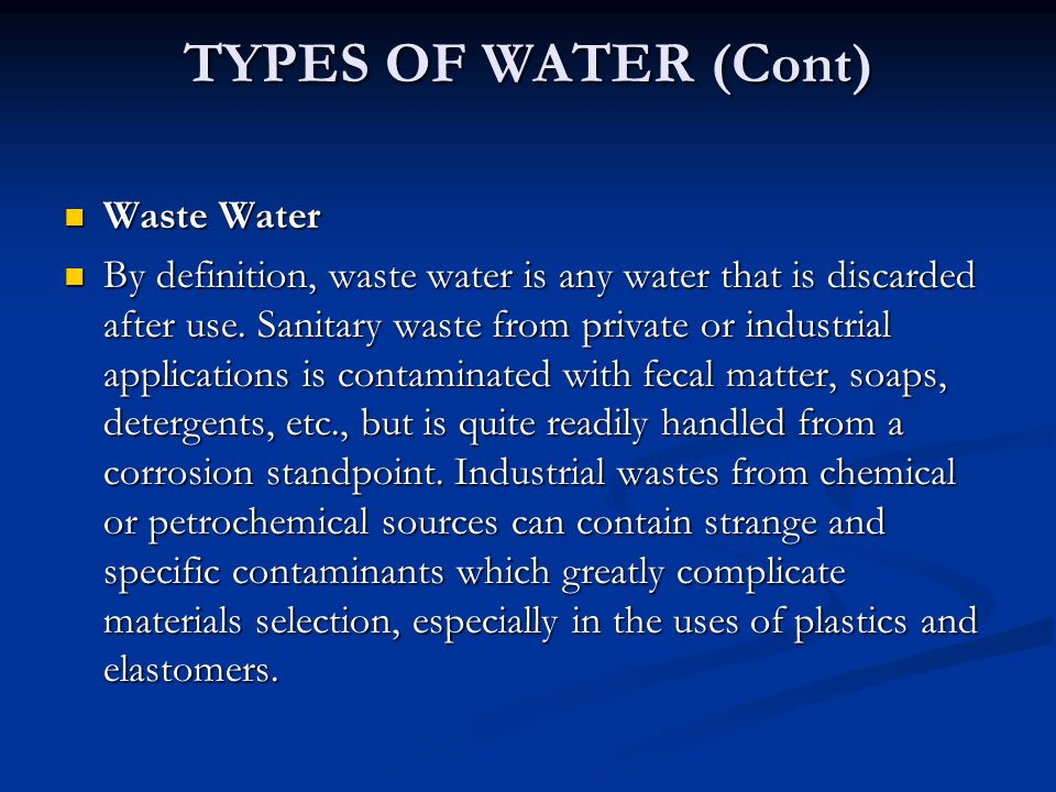TYPES OF WATER (Cont) Waste Water Waste Water By definition, waste water is any water that is discarded after use.